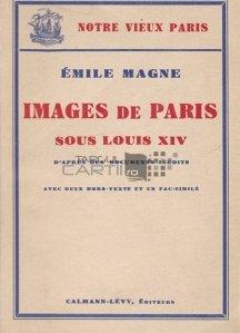 Images de Paris sous Louis XIV / Imagini din Parisul lui Ludovic XIV dupa documente inedite