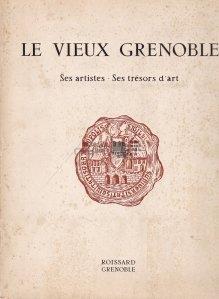 Le vieux Grenoble / Vechiul Grenoble;Artistii si comorile sale de arta