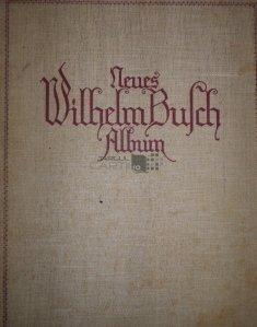 Neues Wilhelm Busch Album / Noul Album Wilhelm Busch;Colectie de amuzamente cu 1600 caricaturi