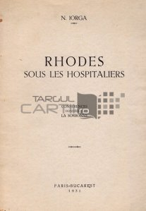 Rhodes sous les Hospitaliers / Rodos sub Ospitalieri; Conferinte la Sorbona