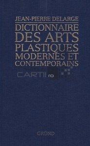 Dictionnaire des arts plastiques modernes et contemporains / Dictionar de arte plastice moderne si contemporane