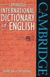 Cambridge international dictionary of english / Dictionarul Cambridge al limbii engelze; ghidul tau pentru intelegere