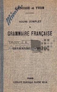 Cours complet de grammaire francaise / Curs complet de gramatica franceza