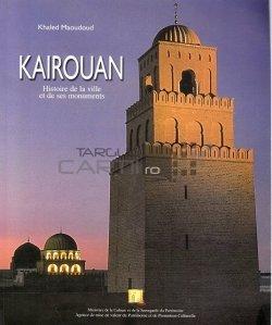 Kairouan / Istoria orasului si a monumnemtelor sale