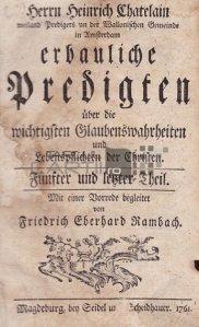 Erbauliche Predigten / Predici edificatoare;Despre cele mai importante adevăruri religioase și obligațiile de viață ale creștinilor