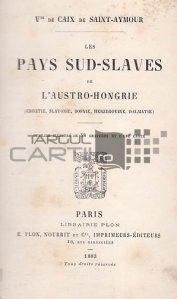 Les pays sud-slaves de l'Austro-Hongrie / Tarile slave de sud ale Austro-Ungariei;Croatia Slavonia Bosnia Hertegovina Dalmatia