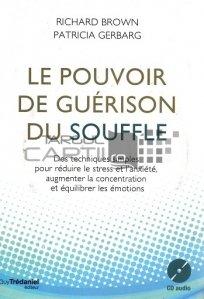 Le pouvoir de guerison du souffle / Puterea vindecătoare a respirației; tehnici simple pentru reducerea stresului si anxietatii si pentru echilibrarea emotiilor
