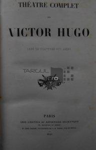 Theatre complet de Victor Hugo / Teatru complet de Victor hugo