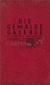 Die Gemalde Galerie / Galeria de pictura;Maestri flamanzi, francezi, englezi si spanioli