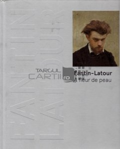 Fantin-Latour A fleur de peau / Expozitia Fantin-Latour catalog