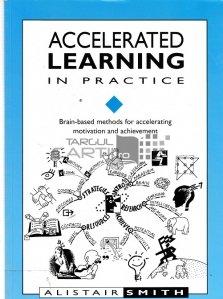 Accelerated learning in practice / Învățare accelerată în practică; Metode bazate pe creier pentru accelerarea motivației și realizării