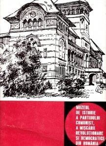 Muzeul de istorie a partidului comunist, a miscarii revolutionare si democratice din Romania