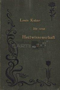 Die neue Heilwissenschaft / Noua stiinta a vindecarii; sau stiinta vindecarii bolnavilor