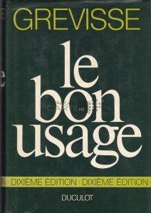 Le bon usage / Gramatica franceza cu remarci asupra limbii franceze de azi