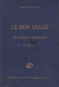 Le bon usage / Gramatica franceza cu remarci asupra limbii de azi
