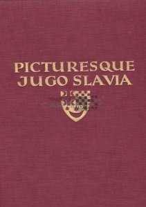 Picturesque Yugo-Slavia / Imagini din Iugoslavia