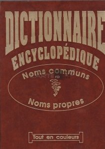 Dictionnaire encyclopedique / Dictionar enciclopedic;nume comune nume proprii