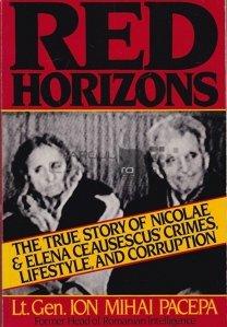 Red Horizons / Orizonturi rosii; povestea adevarata a crimelor stilului de viata si coruptiei lui Nicolae si a Elenei Ceausescu