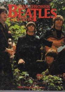 Das grosse Beatles lexikon / Marele dictionar Beatles;cel mai cunoscut grup pop din lume de la A la Z