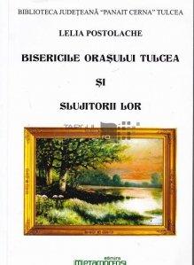 Bisericile orasului Tulcea si slujitorii lor