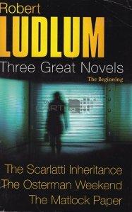 Three great novels / 3 romane : Mostenirea lui Scarlatti;Weekendul lui Osterman;Documentul Matlock