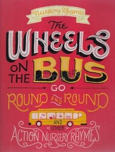The Wheels on the Bus Go Round and Round and other Action Nursery Rhymes