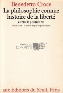 La philosophie comme histoire de la liberte / Filosofia ca istorie a libertatii - impotriva pozitivismului