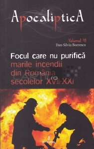 Focul care nu purifica marile incendii din Romania secolelor XVII-XXI