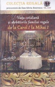 Viata cotidiana si sarbatorile familiei regale de la Carol I la Mihai I
