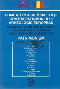 Combaterea criminalitatii contra patrimoniului arheologic european / Combating the criminality against the european archaeological heritage