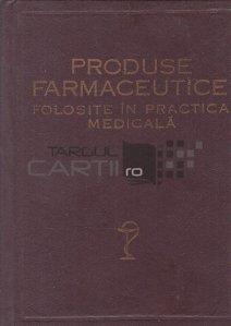 Produse farmaceutice folosite in practica medicala
