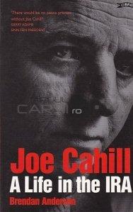 Joe Cahill. A life in the IRA / Joe Cahill: O viata in IRA