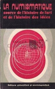 La numismatique source de l'histoire de l'art et de l'histoire des idees / Sursa numismatică a istoriei artei și a istoriei ideilor