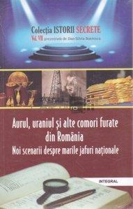 Aurul, uraniul si alte comori furate din Romania