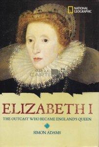 Elizabeth I / Elisabeta I: Regina Prigonita a Angliei