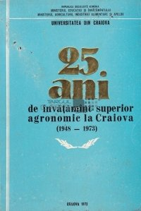25 de ani de invatamint superior agronomic la Craiova (1948-1973)