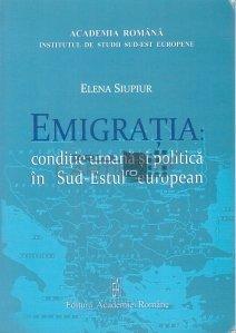 Emigratia: conditie umana si politica in Sud-Estul european