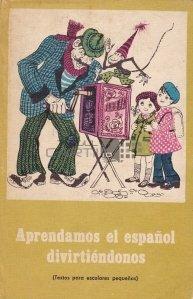 Aprendamos el espanol divirtiendonos / Sa invatam spaniola prin distractie