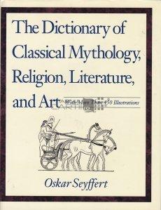 The Dictionary of Classical Mythology, Religion, Literature and Art / Dictionarul mitologiei clasice, religiei, literaturii si artei