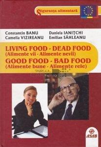 Living Food-Dead Food (Alimente vii-Alimente nevii). Good Food-Bad Food(Alimente bune-Alimente rele) / Alimente vii - Alimente nevii. Alimente bune - Alimente rele
