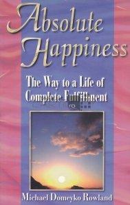 Absolute Happiness / Fericire absoluta. Calea catre o viata complet implinita
