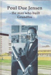 Poul Due Jense -  the man who built Grundfos / Poul Due Jensen - Omul care a construit Grundfos