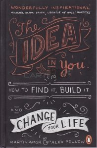 The Idea in you, how to find it, build it and change your life / Ideea din tine, cum sa o gasesti, sa o construiesti si sa iti schimbi viata