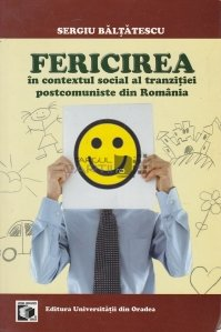 Fericirea in contextul social al tranzitiei postcomuniste din Romania