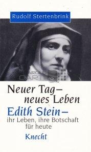 Neuer tag - neues leben / Noua zi - noua viata. Edith Stein - Viata ta, mesajul tau pentru azi