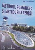 Metroul romanesc si metrourile Terrei