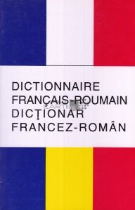 Dictionnaire Francais - Roumain; Dictionar Francez - Roman