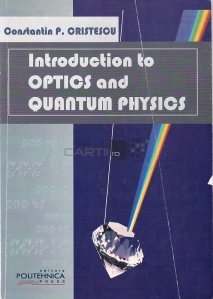 Introduction to Optics and Quantum Physics / Introducere in optica si fizica cuantica