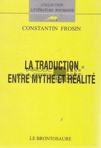 La traduction entre mythe et realite / Traducerea intre mit si realitate. Curs de traducere aplicata, urmat de un ghid practic de traducere