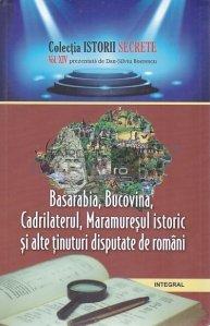 Basarabia, Bucovina, Cadrilaterul, Maramuresul istoric si alte tinuturi disputate de romani